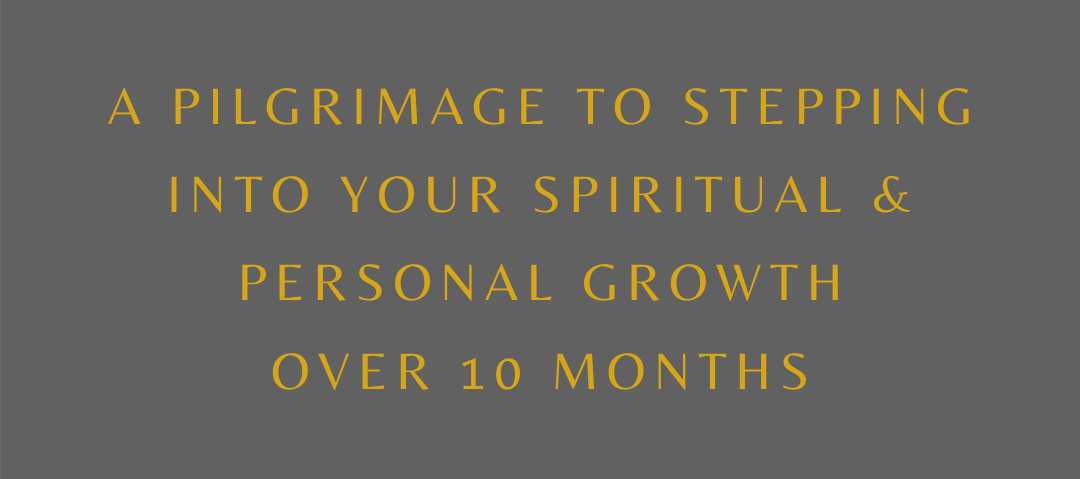 A pilgrimage to stepping into your spiritual and personal growth over 10 months
